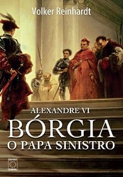 Alexandre VI: Bórgia, o papa sinistro por [Reinhardt, Volker]