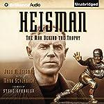 Heisman: The Man Behind the Trophy | John M. Heisman,Mark Schlabach