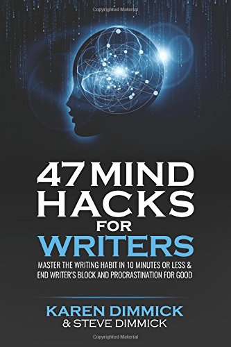 47 Mind Hacks for Writers: Master the Writing Habit in 10 Minutes Or Less and End Writer's Block and Procrastination for Good pdf
