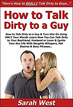 How To Talk Dirty To A Guy Turn Him On Using Only Your Words
