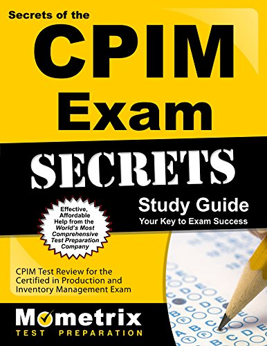 Secrets of the CPIM Exam Study Guide: CPIM Test Review for the Certified in Production and Inventory Management Exam (Mometrix Secrets Study Guides)