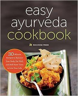 The easy ayurveda cookbook an ayurvedic cookbook to balance your the easy ayurveda cookbook an ayurvedic cookbook to balance your body and eat well rockridge press 9781623154325 amazon books forumfinder Gallery
