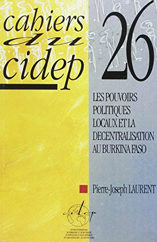 Les pouvoirs politiques locaux et la décentralisation au Burkina Faso (Cahiers du Cidep) (French Edition)