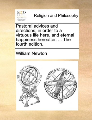 Pastoral advices and directions; in order to a virtuous life here, and eternal happiness hereafter. ... The fourth edition. ebook
