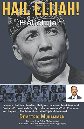 """Hail Elijah: """"Hallelujah"""": Scholars, Political Leaders, Religious Leaders, Musicians & Business Professionals Testify of the Impressive Work, Character and Impact of the Most Honorable Elijah Muhammad pdf"""