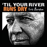 Til Your River Runs Dry