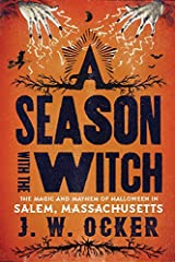 A Season with the Witch: The Magic and Mayhem of Halloween in Salem, Massachusetts Paperback