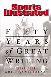 Sports Illustrated: Fifty Years of Great Writing: 50th Anniversary 1954-2004