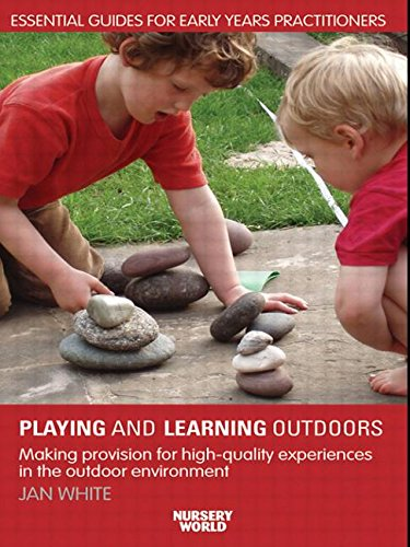 R.E.A.D Being, Playing and Learning Outdoors: Making Provision for High Quality Experiences in the Outdoor E<br />[D.O.C]