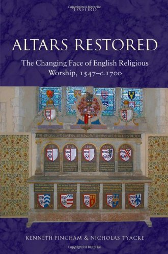Altars Restored: The Changing Face of English Religious Worship, 1547-c.1700 Pdf