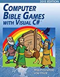 Computer Bible Games with Visual C#: A Beginning Programming Tutorial for Christian Schools & Homeschools