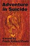 Adventure in Suicide, Frank Robert Vivelo, 0595260497
