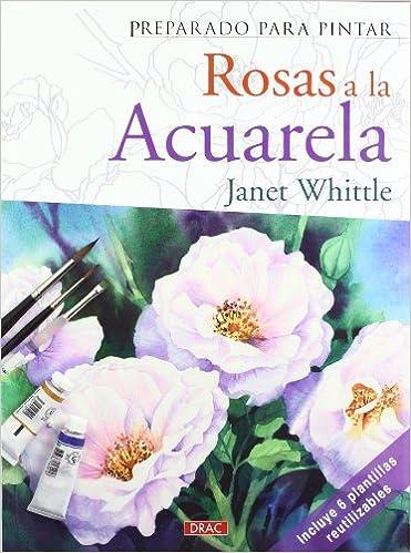PREPARADO PARA PINTAR ROSAS A LA ACUARELA: Amazon.es: Janet Whittle: Libros