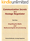 Dispelling the Myths and Rediscovering the Lost Art of Listening (Communication Secrets of a Hostage Negotiator Book 1) (English Edition)