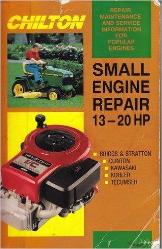 Small Engine Repair Guide - Small Engine Repair 13-20 Hp (SMALL ENGINE REPAIR, 13HP TO 20HP)