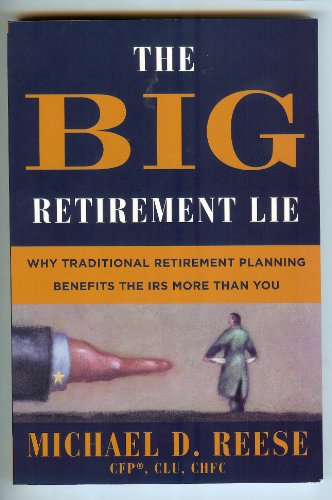The Big Retirement Lie: Why Traditional Retirement Planning Benefits the IRS More Than You by Brand: Copper Leaf Pub.