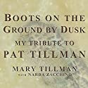 Boots on the Ground by Dusk: My Tribute to Pat Tillman Audiobook by Mary Tillman, Narda Zacchino Narrated by Mary Tillman