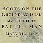 Boots on the Ground by Dusk: My Tribute to Pat Tillman | Mary Tillman,Narda Zacchino