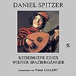 Reisebriefe eines Wiener Spaziergängers | Daniel Spitzer