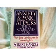 Anxiety and Panic Attacks: Their Cause and Cure: The Five-Point Life-Plus Program for Conquering Fear by Handly, Robert, Neff, Pauline (1985) Hardcover