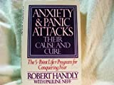 img - for Anxiety and Panic Attacks: Their Cause and Cure: The Five-Point Life-Plus Program for Conquering Fear by Handly, Robert, Neff, Pauline (1985) Hardcover book / textbook / text book
