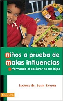 Book Niños a prueba de malas influencias: Formando el carácter de tus hijos (Spanish Edition)
