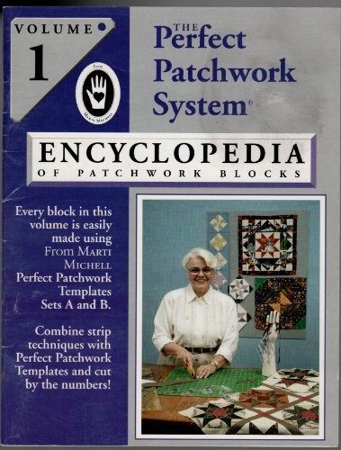 The Perfect Patchwork System Encyclopedia of patchwork blocks Vol. 1