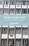 img - for The Art of Public Space: Curating and Re-imagining the Ephemeral City book / textbook / text book