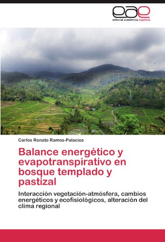 Descargar Libro Balance Energetico Y Evapotranspirativo En Bosque Templado Y Pastizal Carlos Renato Ramos-palacios
