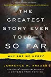The Greatest Story Ever Told–So Far: Why Are We Here?
