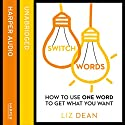 Switchwords: How to Use One Word to Get What You Want Audiobook by Liz Dean Narrated by Helen Duff