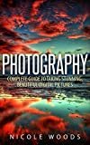 Image of Photography: Complete Guide to Taking Stunning,Beautiful Digital Pictures (photography, stunning digital, great pictures, digital photography, portrait ... landscape photography, good pictures)