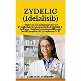 ZYDELIG (Idelalisib): Treats Cancer, including Chronic Lymphocytic Leukemia (CLL), Follicular B-Cell Non-Hodgkin Lymphoma (FL), and Small Lymphocytic Lymphoma (SLL)