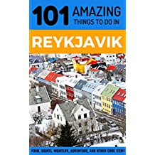 101 Amazing Things to Do in Reykjavik: Reykjavik Travel Guide (Iceland Travel Guide, Backpacking Iceland, Budget Travel Reykjavik)