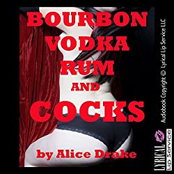 Bourbon, Vodka, Rum, and Cocks