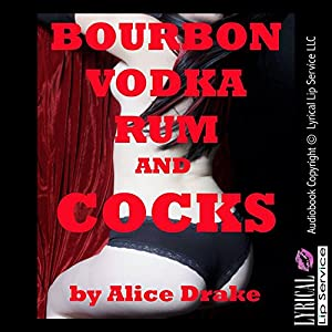 Bourbon, Vodka, Rum, and Cocks Audiobook