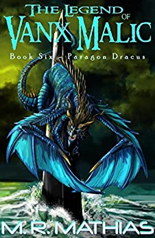 Paragon Dracus: The Legend of Vanx Malic Book Six by [Mathias, M. R.]