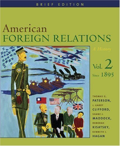 Read Online American Foreign Relations: A History, Brief Edition, Volume 2, Since 1895 (v. 2) 1st Edition by Paterson, Thomas; Clifford, J. Garry; Maddock, Shane J.; Kis published by Wadsworth Publishing Paperback PDF