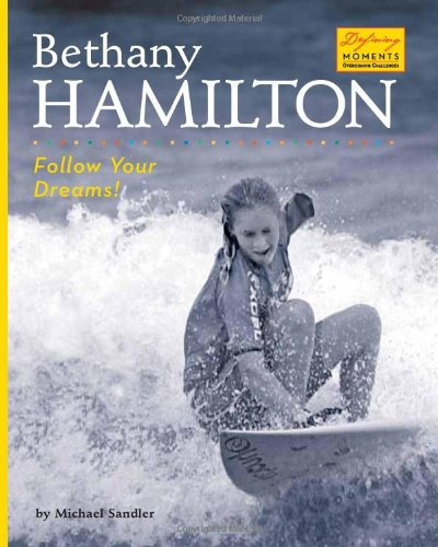 Download Bethany Hamilton: Follow Your Dreams! (Defining Moments: Overcoming Challenges) pdf epub