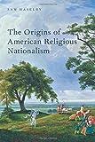 The Origins of American Religious Nationalism (Religion in America)