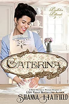 Caterina: (Sweet Western Historical Romance) (Pendleton Petticoats Book 2) by [Hatfield, Shanna]