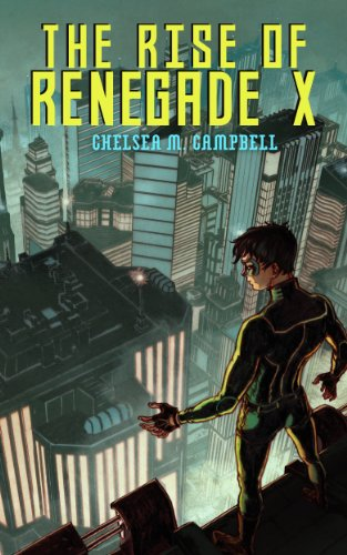 The Rise of Renegade X (Renegade X, Book 1) by [Campbell, Chelsea M.]
