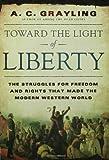 Toward the Light of Liberty, A. C. Grayling, 0802716369