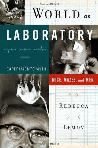 World as Laboratory: Experiments with Mice, Mazes, and Men by Rebecca Lemov (2005-11-29)