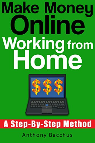 Make Money Online Working From Home – A Step By Step Method
