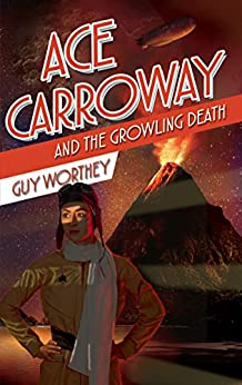 Ace Carroway and the Growling Death (The Adventures of Ace Carroway Book 4) by [Worthey, Guy]