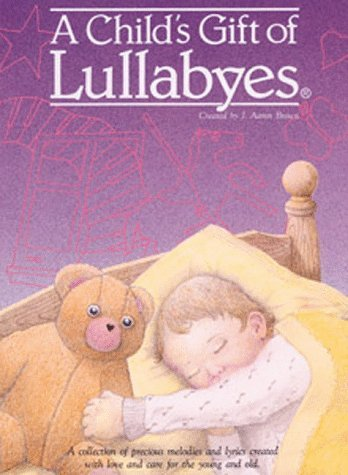 A Child's Gift of Lullabyes by J. Aaron Brown (1992-08-03)