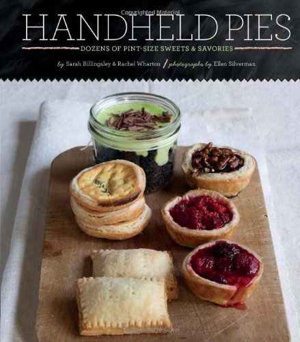 Handheld Pies: Dozens of Pint-Size Sweets and Savories by Rachel Wharton, Sarah Billingsley