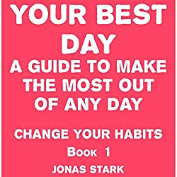 Your Best Day: A Guide to Make the Most Out of Any Day