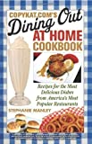 img - for CopyKat.com's Dining Out at Home Cookbook: Recipes for the Most Delicious Dishes from America's Most Popular Restaurants by Stephanie Manley (May 11 2010) book / textbook / text book